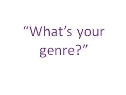 """""""What's your genre?"""""""