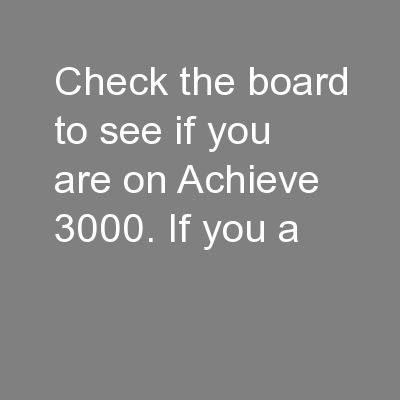 Check the board to see if you are on Achieve 3000. If you a
