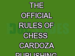 THE OFFICIAL RULES OF CHESS  CARDOZA PUBLISHING Rules of Chess ERIC SCHILLER  THE OFFICIAL RULES OF CHESS  CARDOZA PUBLISHING THE OFFICIAL RULES OF CHESS The following are the standard rules of chess PowerPoint PPT Presentation