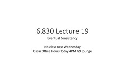 6.830 Lecture 19