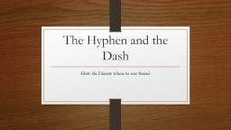 The Hyphen and the Dash