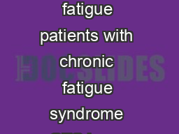 Background Besides chronic fatigue patients with chronic fatigue syndrome CFS have debilitating widespread pain