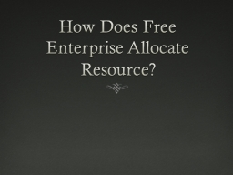 How Does Free Enterprise Allocate Resource?
