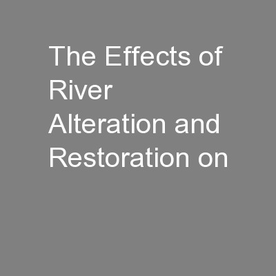 The Effects of River Alteration and Restoration on