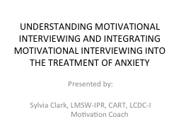 UNDERSTANDING MOTIVATIONAL INTERVIEWING AND INTEGRATING MOT