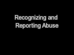 Recognizing and Reporting Abuse PowerPoint PPT Presentation