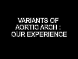 VARIANTS OF AORTIC ARCH : OUR EXPERIENCE