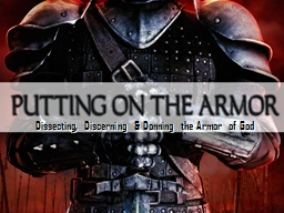 Dissecting, Discerning & Donning the Armor of God