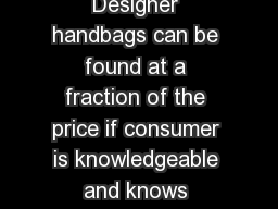 Why Outlet Stores Are Usually Cheaper Designer handbags can be found at a fraction of the price if consumer is knowledgeable and knows where to look to obtain the best deals