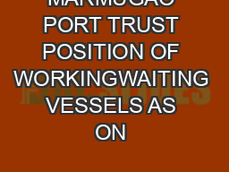 MARMUGAO PORT TRUST POSITION OF WORKINGWAITING VESSELS AS ON  PowerPoint PPT Presentation
