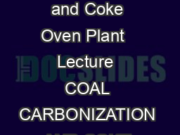 Course Chemical Technology Organic  Module II Lecture  Coal Carbonization and Coke Oven Plant   Lecture  COAL CARBONIZATION AND COKE OVEN PLANT Coal carbonization is used for processing of coal to pr