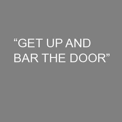 """""""GET UP AND BAR THE DOOR"""""""