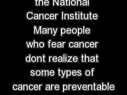 Posted May  By the National Cancer Institute Many people who fear cancer dont realize that some types of cancer are preventable
