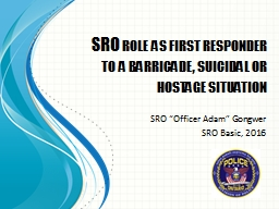 SRO role as first responder to a barricade, suicidal or hos