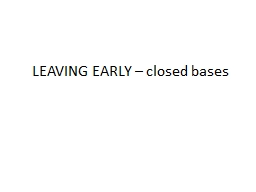 LEAVING EARLY � closed bases