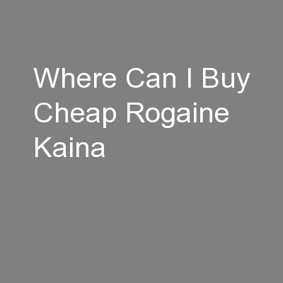 Where Can I Buy Cheap Rogaine Kaina
