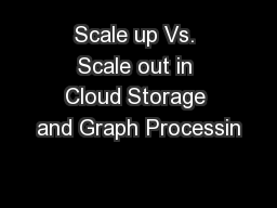Scale up Vs. Scale out in Cloud Storage and Graph Processin