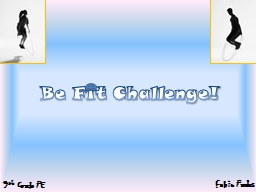 Be Fit Challenge! PowerPoint PPT Presentation