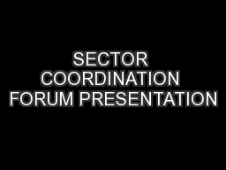 SECTOR COORDINATION FORUM PRESENTATION