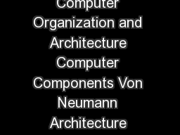 Chapter  Top Level View of System Function and Interconnection Computer Organization and Architecture Computer Components Von Neumann Architecture Data and Instructions stored in single rw memory Con