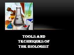 TOOLS AND TECHNIQUES OF THE BIOLOGIST