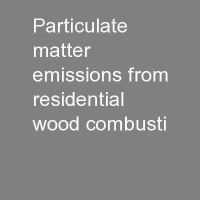 Particulate matter emissions from residential wood combusti