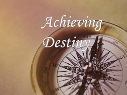 Achieving Destiny PowerPoint PPT Presentation