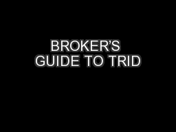 BROKER'S GUIDE TO TRID