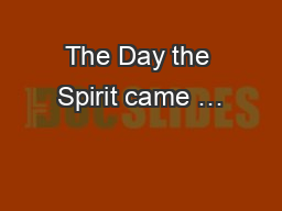 The Day the Spirit came …