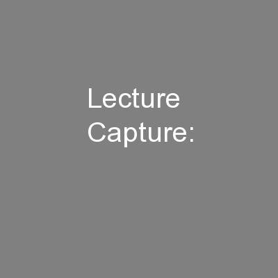 Lecture Capture: PowerPoint Presentation, PPT - DocSlides
