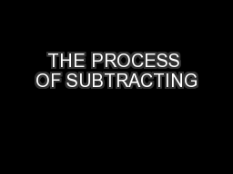 THE PROCESS OF SUBTRACTING
