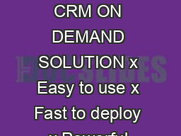 ORACLE DATA SHEET ORACLE CRM ON DEMAND DESKTOP  COMPREHENSIVE CRM ON DEMAND SOLUTION x Easy to use x Fast to deploy x Powerful analytics x Built in contact center x Pre built industry solutions x Emb