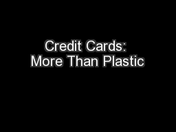 Credit Cards: More Than Plastic
