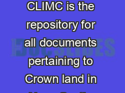 Crown Land Information Management Centre Reference Guide The CLIMC is the repository for all documents pertaining to Crown land in Nova Scotia The purpose of the Crown Land Information Management Cen