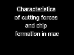 Characteristics of cutting forces and chip formation in mac PowerPoint PPT Presentation