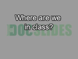 Where are we in class? PowerPoint PPT Presentation