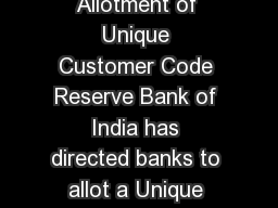 AnnexureA Head Office  New Delhi DeDuplication of Customer ID Allotment of Unique Customer Code Reserve Bank of India has directed banks to allot a Unique Customer Identification Code UCIC for each a PowerPoint PPT Presentation