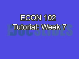 ECON 102 Tutorial: Week 7