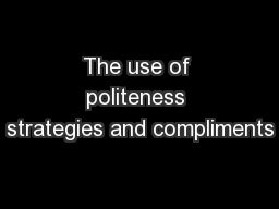 The use of politeness strategies and compliments