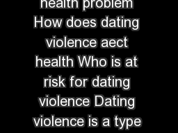 Why is dating violence a public health problem How does dating violence aect health Who is at risk for dating violence Dating violence is a type of intimate partner violence
