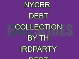 NEW YORK STATE DEPARTMENT OF FINANCIAL SERVICES  NYCRR  DEBT COLLECTION BY TH IRDPARTY DEBT COLLECTO RS AND DEBT BUYERS I Benjamin M