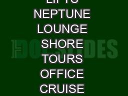 LIFT LIFT LIFTS NEPTUNE LOUNGE SHORE TOURS OFFICE CRUISE SALES OFFICE