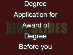 Graduate Admissions and Program Evaluations Requirements for Award of Masters Degree Application for Award of Degree Before you apply for your award of Masters Degree you must have your Candidacy for