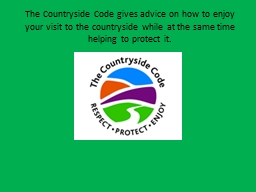 The Countryside Code gives advice on how to enjoy your