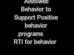 Screen Intervene and Monitor Behavior and Social Skills Use AIMSweb Behavior to Support Positive behavior programs       RTI for behavior           Comprehensive behavior management system in the clas PowerPoint PPT Presentation