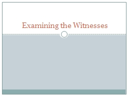 Examining the Witnesses