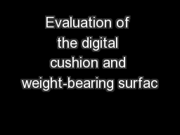 Evaluation of the digital cushion and weight-bearing surfac