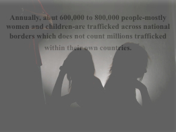 Annually, abut 600,000 to 800,000 people-mostly women and c