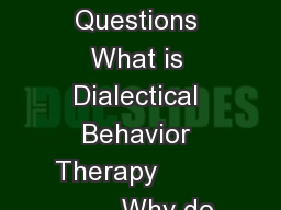 Dialectical Behavior Therapy Frequently Asked Questions What is Dialectical Behavior Therapy                 Why do people engage in selfdestructive behavior            emotional vulnerability