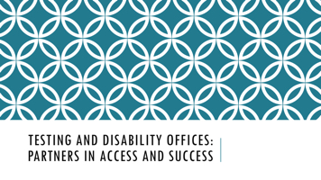 Testing and disability offices: partners in access and succ